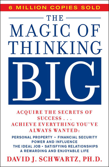 The Magic of Thinking Big David J Schwartz